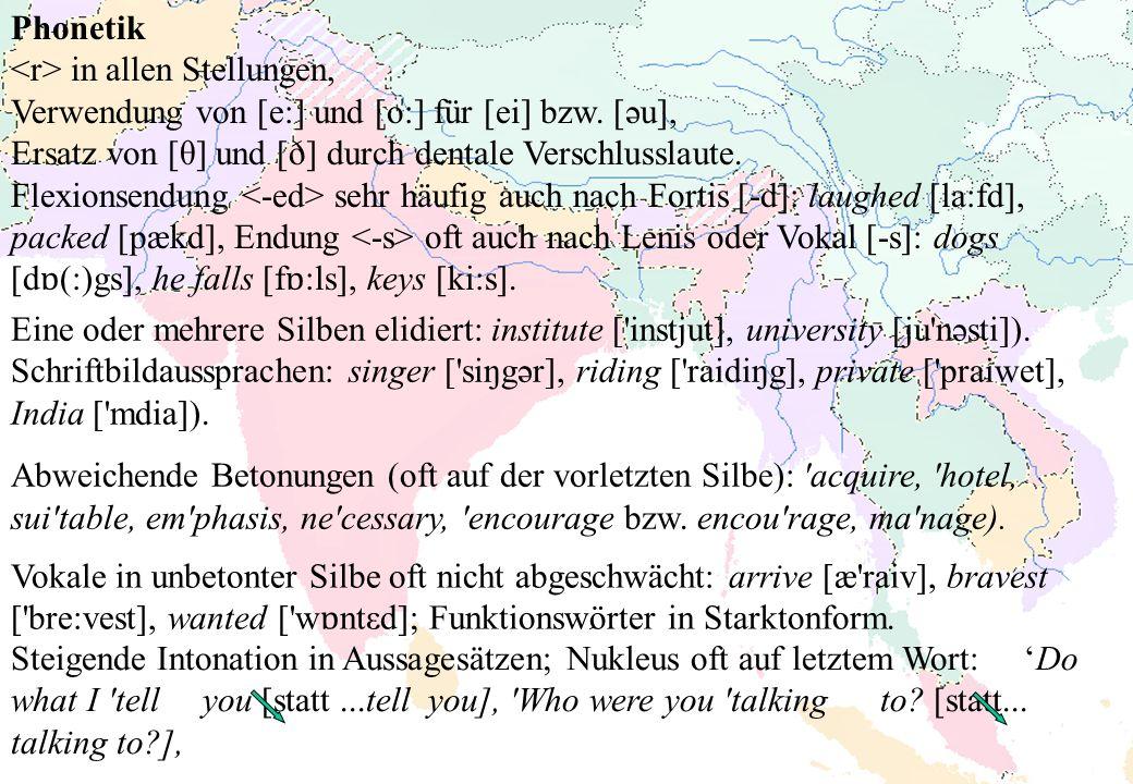 Phonetik <r> in allen Stellungen, Verwendung von [e:] und [o:] für [ei] bzw. [әu], Ersatz von [θ] und [ð] durch dentale Verschlusslaute.